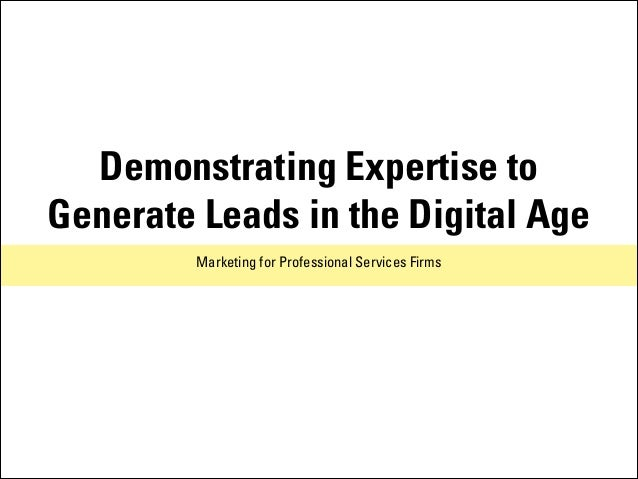 Demonstrating Expertise to Generate Leads in the Digital Age Marketing for Professional Services Firms