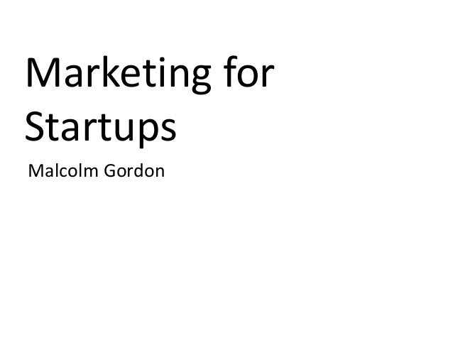 Marketing forStartupsMalcolm Gordon