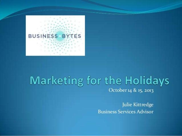 October 14 & 15, 2013 Julie Kittredge Business Services Advisor