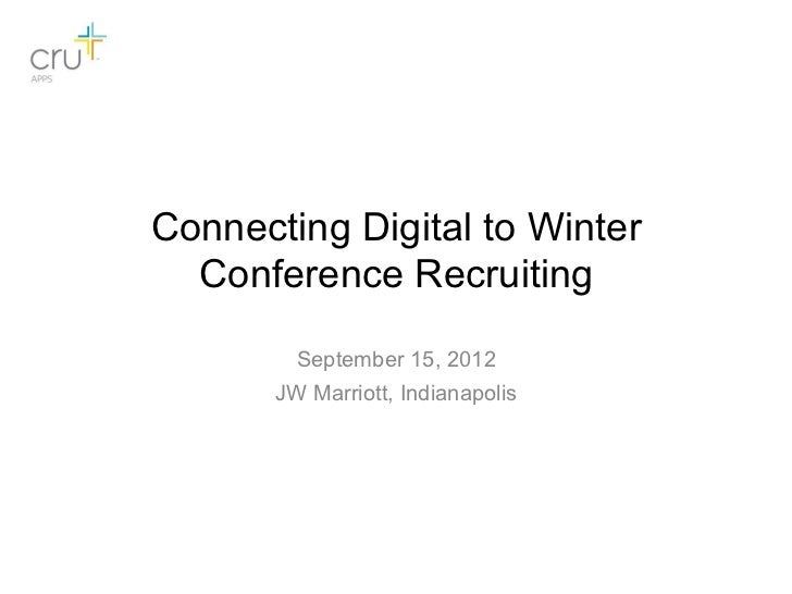 Connecting Digital to Winter  Conference Recruiting         September 15, 2012       JW Marriott, Indianapolis