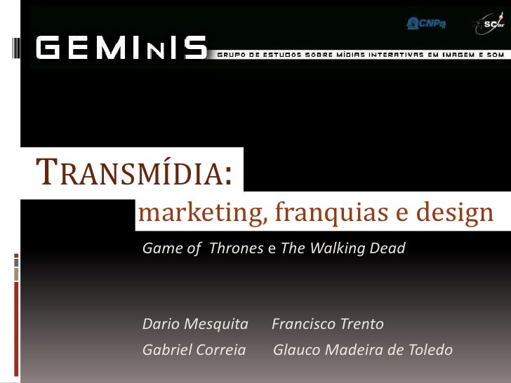 TRANSMÍDIA:     marketing, franquias e design     Game of Thrones e The Walking Dead     Dario Mesquita    Francisco Trent...