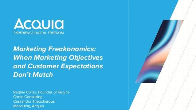 Marketing Freakonomics: When Marketing Objectives and Customer Expectations Don't Match Regina Corso, Founder of Regina Co...