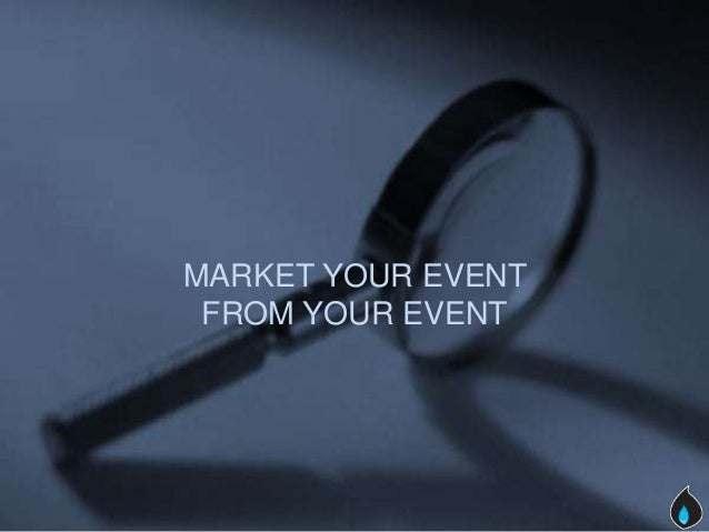 MARKET YOUR EVENT FROM YOUR EVENT