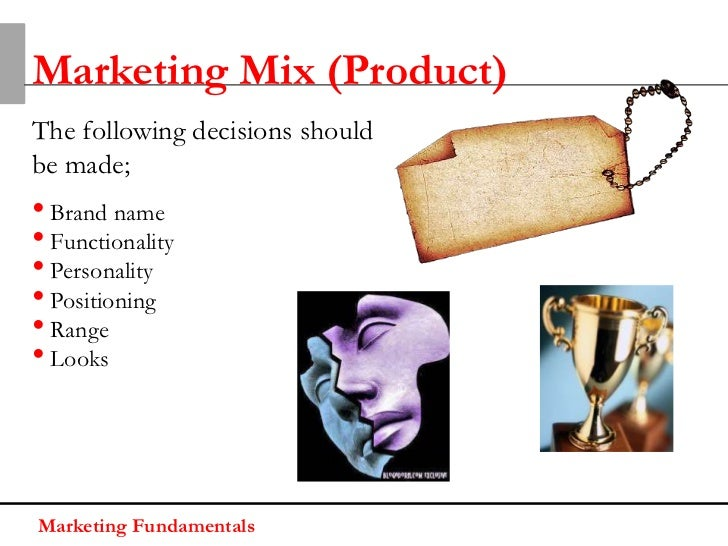 Marketing Mix (Product)The following decisions shouldbe made;• Brand name• Functionality• Personality• Positioning• Range•...