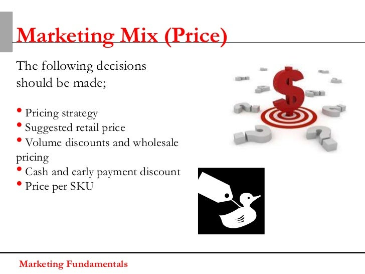 Marketing Mix (Price)The following decisionsshould be made;• Pricing strategy• Suggested retail price• Volume discounts an...