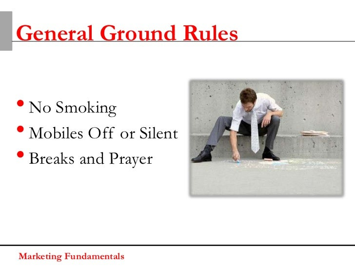 General Ground Rules• No Smoking• Mobiles Off or Silent• Breaks and PrayerMarketing Fundamentals