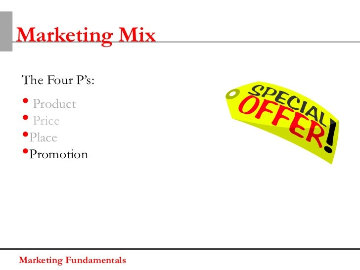 Marketing MixThe Four P's:• Product• Price•Place•PromotionMarketing Fundamentals