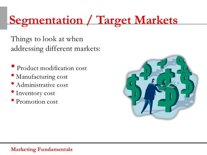 Segmentation / Target MarketsThings to look at whenaddressing different markets:• Product modification cost• Manufacturing...