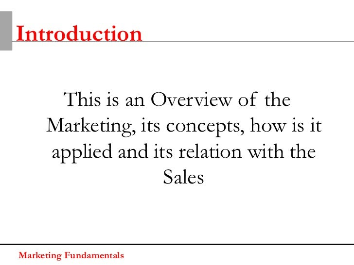 Introduction      This is an Overview of the     Marketing, its concepts, how is it     applied and its relation with the ...