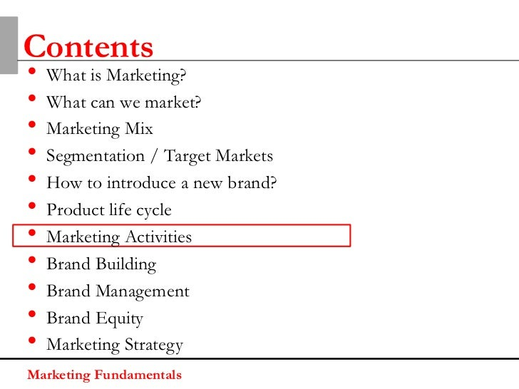 Contents•   What is Marketing?•   What can we market?•   Marketing Mix•   Segmentation / Target Markets•   How to introduc...