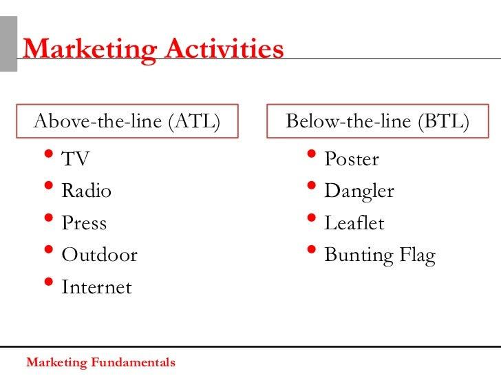 Marketing Activities Above-the-line (ATL)    Below-the-line (BTL)  • TV                     • Poster  • Radio             ...
