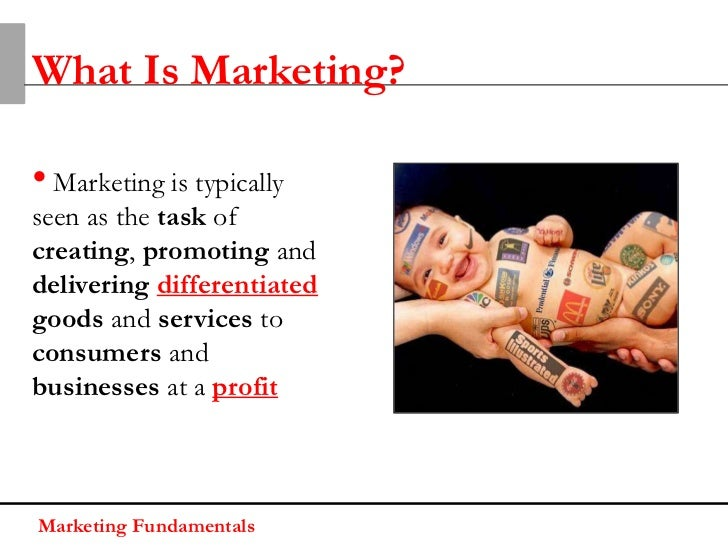 What Is Marketing?• Marketing is typicallyseen as the task ofcreating, promoting anddelivering differentiatedgoods and ser...