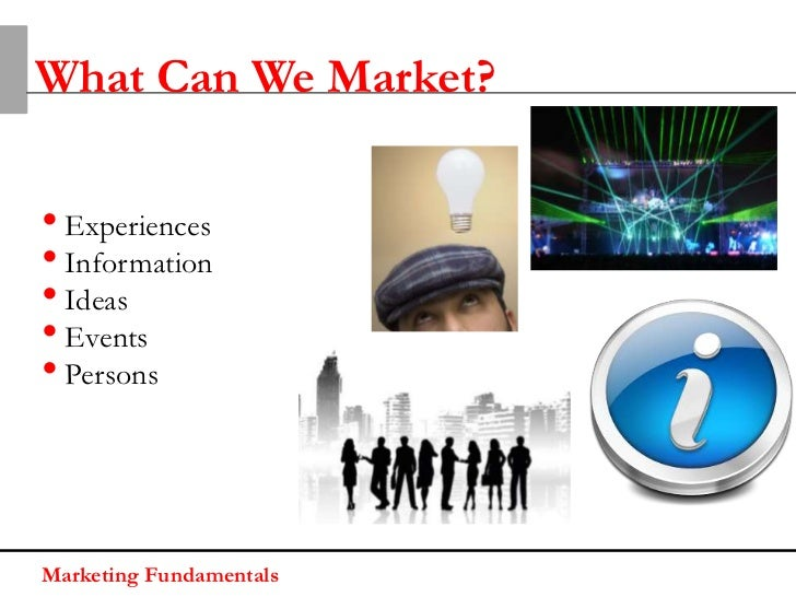 What Can We Market?• Experiences• Information• Ideas• Events• PersonsMarketing Fundamentals