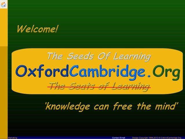 Marketing   Contact Email   Design Copyright 1994-2013 © OxfordCambridge.Org