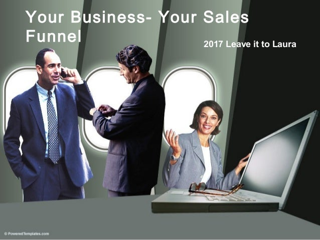 Your Business- Your Sales Funnel 2017 Leave it to Laura