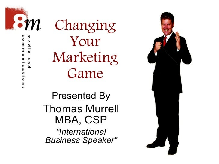 "Changing Your Marketing Game Presented By Thomas Murrell MBA, CSP "" International Business Speaker"""