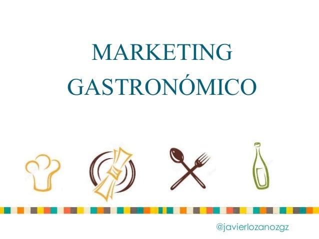 MARKETING GASTRONÓMICO @javierlozanozgz
