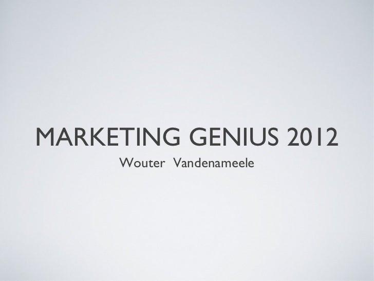 MARKETING GENIUS 2012     Wouter Vandenameele