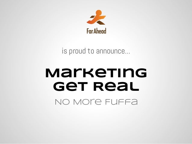 is proud to announce...Marketing Get RealNo More Fuffa