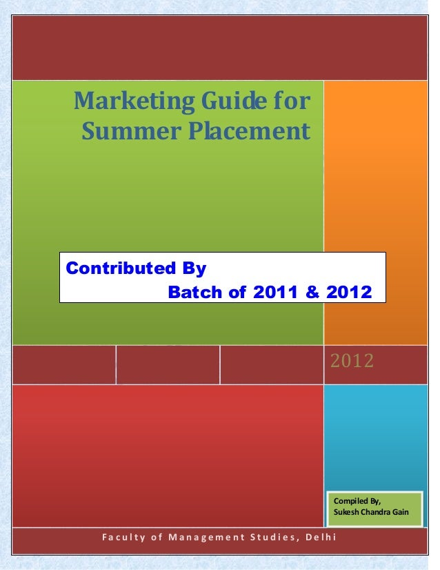 F a c u l t y o f M a n a g e m e n t S t u d i e s , D e l h i 2012 Marketing Guide for Summer Placement Contributed By B...