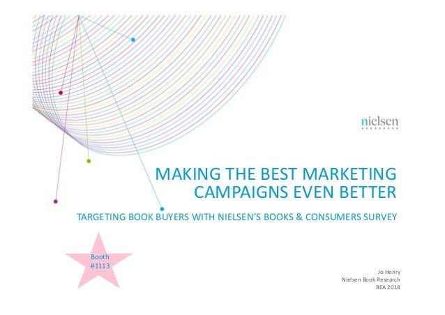 MAKING THE BEST MARKETING  CAMPAIGNS EVEN BETTER TARGETING BOOK BUYERS WITH NIELSEN'S BOOKS & CONSUMERS SURVEY Jo Henry Ni...