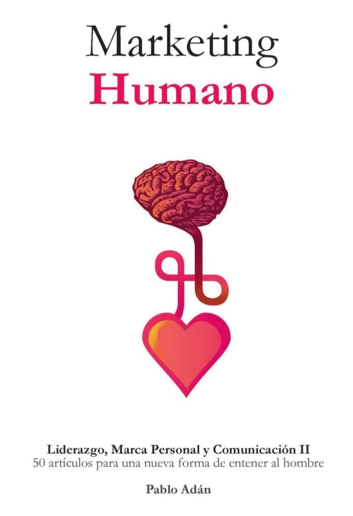 MarketingHumano(Liderazgo,MarcaPersonalyComunicaciónII.)© Texto: Pablo Adán MicóCoautor Marketing Humano Guillem R...