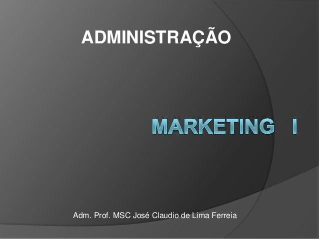 ADMINISTRAÇÃOAdm. Prof. MSC José Claudio de Lima Ferreia