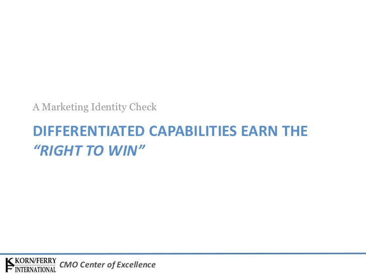 """A Marketing Identity CheckDIFFERENTIATED CAPABILITIES EARN THE""""RIGHT TO WIN""""     CMO Center of Excellence"""
