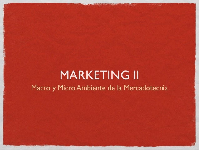 MARKETING II Macro y Micro Ambiente de la Mercadotecnia