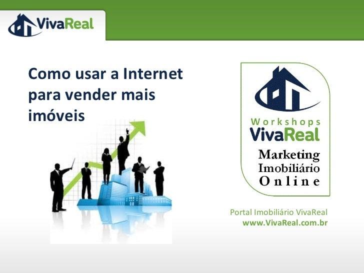 Portal Imobiliário VivaReal www.VivaReal.com.br Como usar a Internet para vender mais imóveis