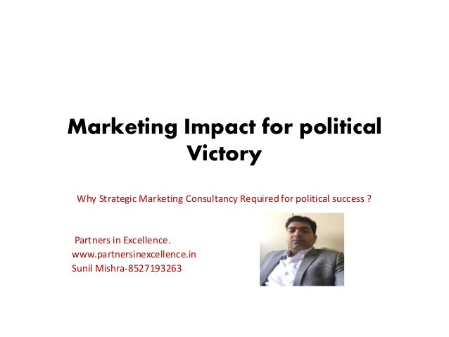 Marketing Impact for political Victory Why Strategic Marketing Consultancy Required for political success ? Partners in Ex...