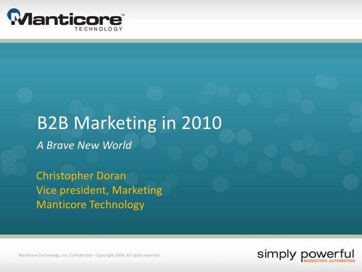 B2B Marketing in 2010<br />A Brave New World<br />Christopher Doran<br />Vice president, Marketing<br />Manticore Technolo...