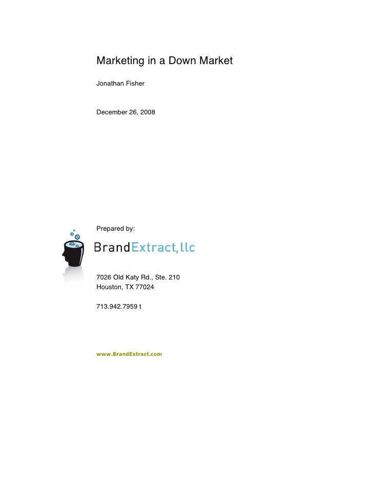 Marketing in a Down Market Jonathan Fisher    December 26, 2008     Prepared by:     7026 Old Katy Rd., Ste. 210 Houston, ...