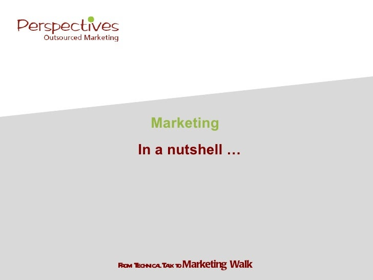 Marketing    In a nutshell … r echnica T l t Marketing WalkFom T     l ak o