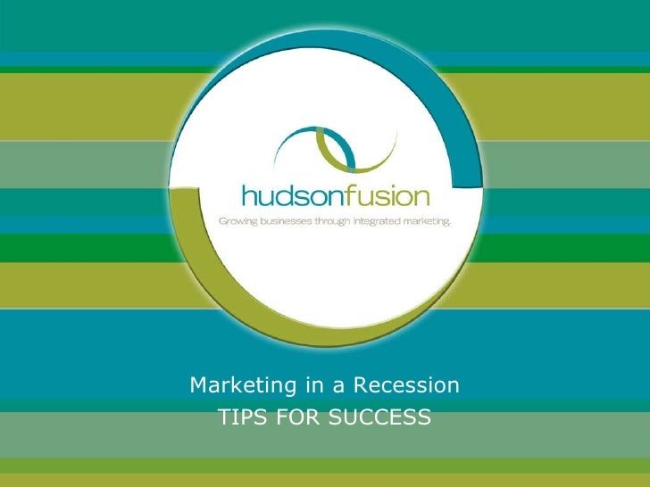 Marketing in a Recession TIPS FOR SUCCESS