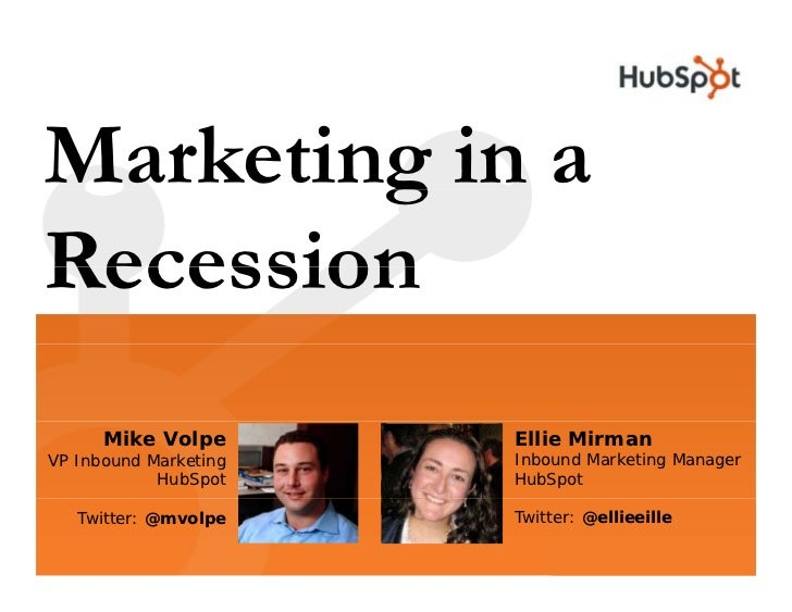 Marketing in a         g Recession       Mike Volpe       Ellie Mirman VP Inbound Marketing   Inbound Marketing Manager   ...