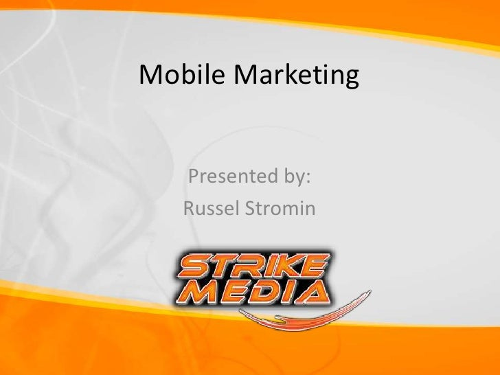 Mobile Marketing   Presented by:   Russel Stromin