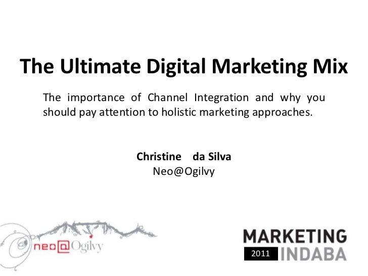The Ultimate Digital Marketing Mix <br />The importance of Channel Integration and why you should pay attention to holisti...