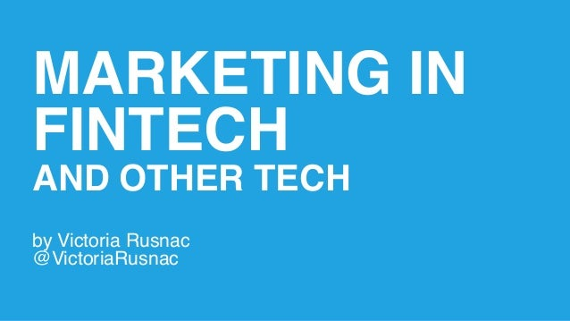 MARKETING IN FINTECH AND OTHER TECH by Victoria Rusnac @VictoriaRusnac