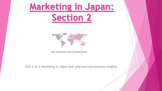 Marketing in Japan: Section 2 Part 2 of 3: Marketing in Japan best practices and business insights.
