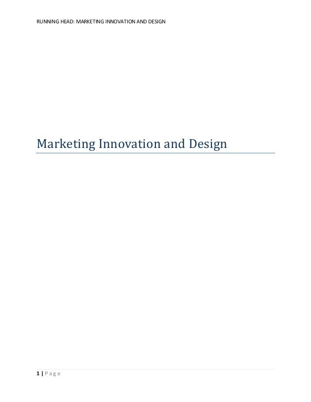 RUNNING HEAD: MARKETING INNOVATION AND DESIGN  Marketing Innovation and Design  1|Page