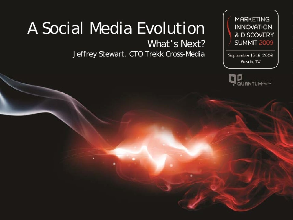 A Social Media Evolution                            What's Next?       Jeffrey Stewart. CTO Trekk Cross-Media