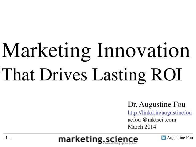 Augustine Fou- 1 - Marketing Innovation That Drives Lasting ROI Dr. Augustine Fou http://linkd.in/augustinefou acfou @mkts...