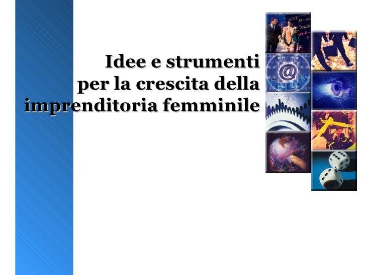 Idee e strumenti per la crescita della imprenditoria femminile