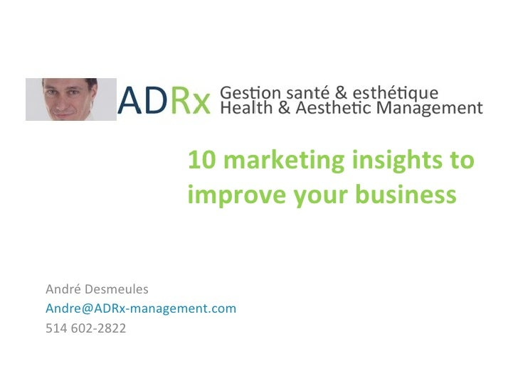 10 marketing insights to improve your business André Desmeules [email_address] 514 602-2822