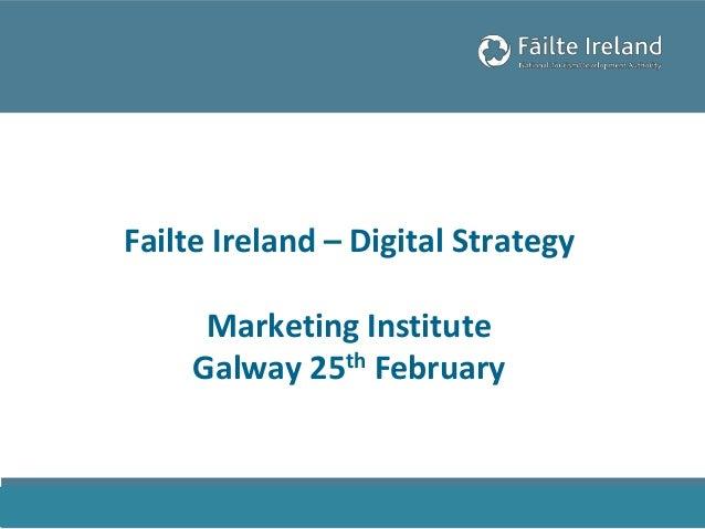 Failte Ireland – Digital Strategy Marketing Institute Galway 25th February