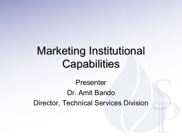 Marketing Institutional Capabilities Presenter Dr. Amit Bando Director, Technical Services Division