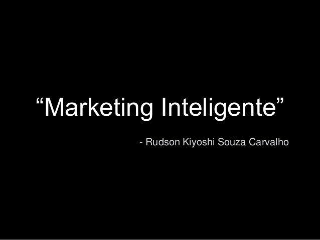 """Marketing Inteligente""  - Rudson Kiyoshi Souza Carvalho"