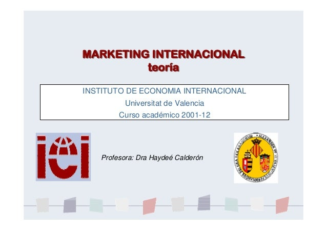 MARKETING INTERNACIONALteoríaMARKETING INTERNACIONALteoríaINSTITUTO DE ECONOMIA INTERNACIONALUniversitat de ValenciaCurso ...