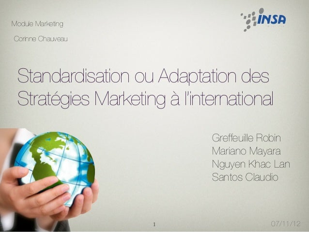 Standardisation ou Adaptation des Stratégies Marketing à l'international  Greffeuille Robin Mariano Mayara Nguyen Khac Lan...